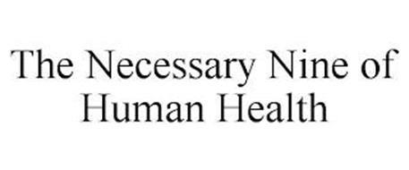 THE NECESSARY NINE OF HUMAN HEALTH