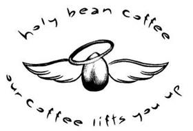HOLY BEAN COFFEE OUR COFFEE LIFTS YOU UP