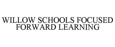 WILLOW SCHOOLS FOCUSED FORWARD LEARNING
