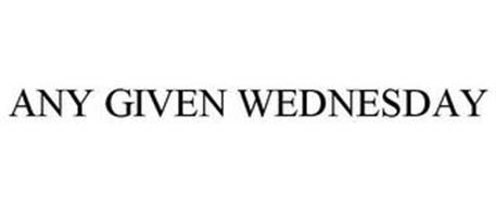 ANY GIVEN WEDNESDAY