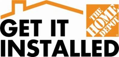 GET IT INSTALLED THE HOME DEPOT Trademark of HOME DEPOT