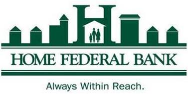 HOME FEDERAL BANK ALWAYS WITHIN REACH.