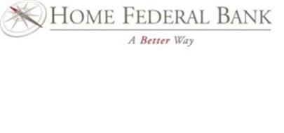 HOME FEDERAL BANK A BETTER WAY