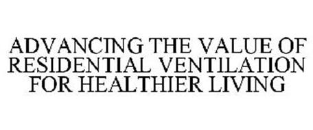 ADVANCING THE VALUE OF RESIDENTIAL VENTILATION FOR HEALTHIER LIVING