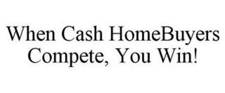 WHEN CASH HOMEBUYERS COMPETE, YOU WIN!