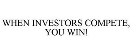 WHEN INVESTORS COMPETE, YOU WIN!