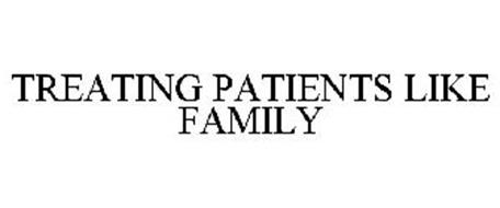 TREATING PATIENTS LIKE FAMILY