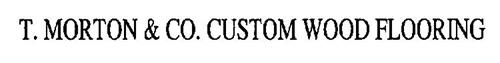 T. MORTON & CO. CUSTOM WOOD FLOORING