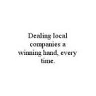 DEALING LOCAL COMPANIES A WINNING HAND, EVERY TIME.