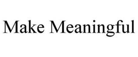 MAKE MEANINGFUL