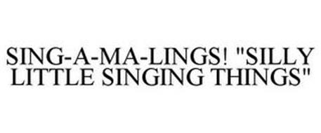 "SING-A-MA-LINGS! ""SILLY LITTLE SINGING THINGS"""