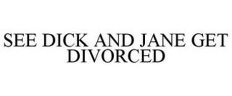 SEE DICK AND JANE GET DIVORCED