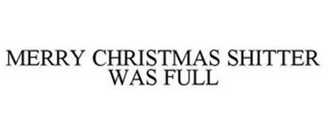 MERRY CHRISTMAS SHITTER WAS FULL