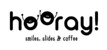 HOORAY! SMILES, SLIDES & COFFEE