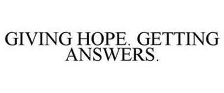 GIVING HOPE. GETTING ANSWERS.