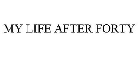 MY LIFE AFTER FORTY