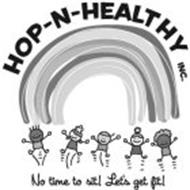 HOP-N-HEALTHY INC. NO TIME TO SIT! LET'S GET FIT!
