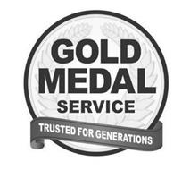 GOLD MEDAL SERVICE TRUSTED FOR GENERATIONS