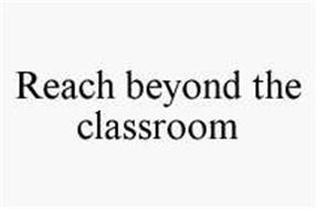 REACH BEYOND THE CLASSROOM
