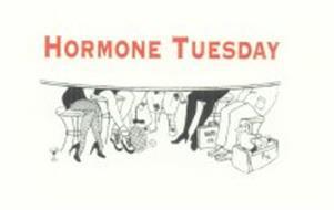 HORMONE TUESDAY