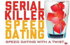 SERIAL KILLER SPEED DATING SPEED DATINGWITH A TWIST