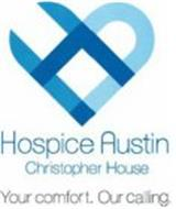 HA HOSPICE AUSTIN CHRISTOPHER HOUSE YOURCOMFORT. OUR CALLING.