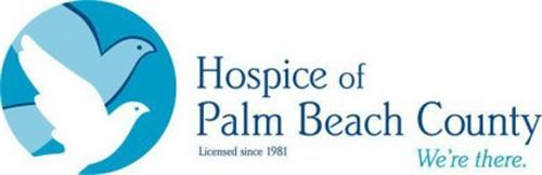 HOSPICE OF PALM BEACH COUNTY LICENSED SINCE 1981 WE'RE THERE