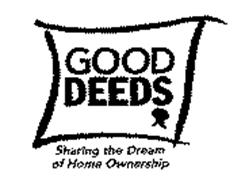 GOOD DEEDS SHARING THE DREAM OF HOME OWNERSHIP