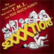 SEXXXTIONS THE PARTY GAME THAT TURNS T.M.I. INTO TOO MUCH FUN!!!
