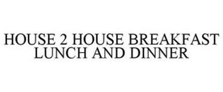 HOUSE 2 HOUSE BREAKFAST LUNCH AND DINNER
