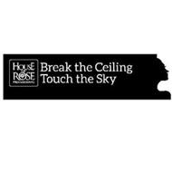 HOUSE OF ROSE PROFESSIONAL BREAK THE CEILING TOUCH THE SKY