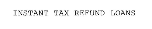 INSTANT TAX REFUND LOANS