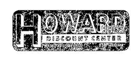 HOWARD BROS. DISCOUNT CENTER WHERE YOU PAY LESS FOR THE BEST