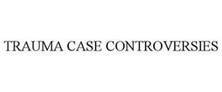 TRAUMA CASE CONTROVERSIES