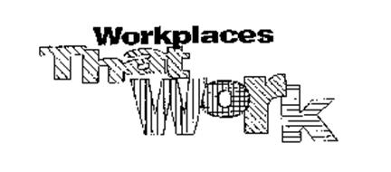 WORKPLACES THAT WORK