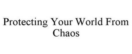 PROTECTING YOUR WORLD FROM CHAOS