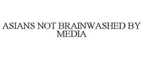 ASIANS NOT BRAINWASHED BY MEDIA