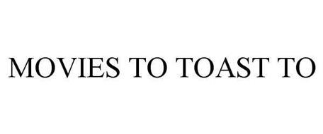 MOVIES TO TOAST TO
