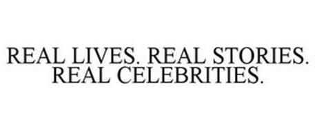 REAL LIVES. REAL STORIES. REAL CELEBRITIES.