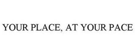 YOUR PLACE, AT YOUR PACE