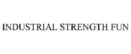 INDUSTRIAL STRENGTH FUN
