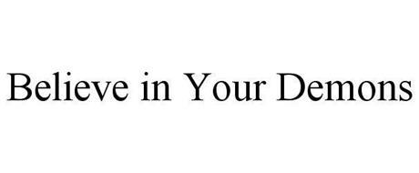 BELIEVE IN YOUR DEMONS