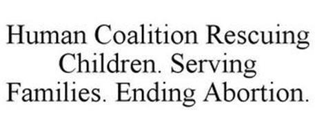 HUMAN COALITION RESCUING CHILDREN. SERVING FAMILIES. ENDING ABORTION.