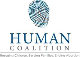 HUMAN COALITION RESCUING CHILDREN. SERVING FAMILIES. ENDING ABORTION.