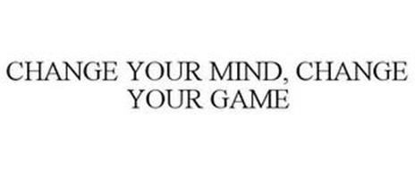 CHANGE YOUR MIND, CHANGE YOUR GAME