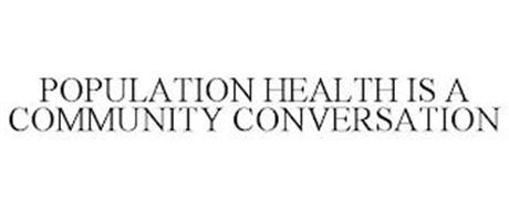 POPULATION HEALTH IS A COMMUNITY CONVERSATION