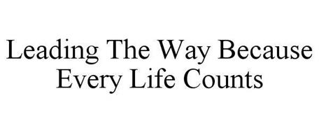 LEADING THE WAY BECAUSE EVERY LIFE COUNTS