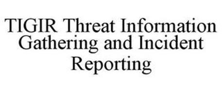 TIGIR THREAT INFORMATION GATHERING AND INCIDENT REPORTING
