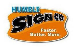 HUMBLE SIGN CO FASTER. BETTER. MORE.