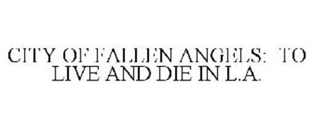 CITY OF FALLEN ANGELS: TO LIVE AND DIE IN L.A.